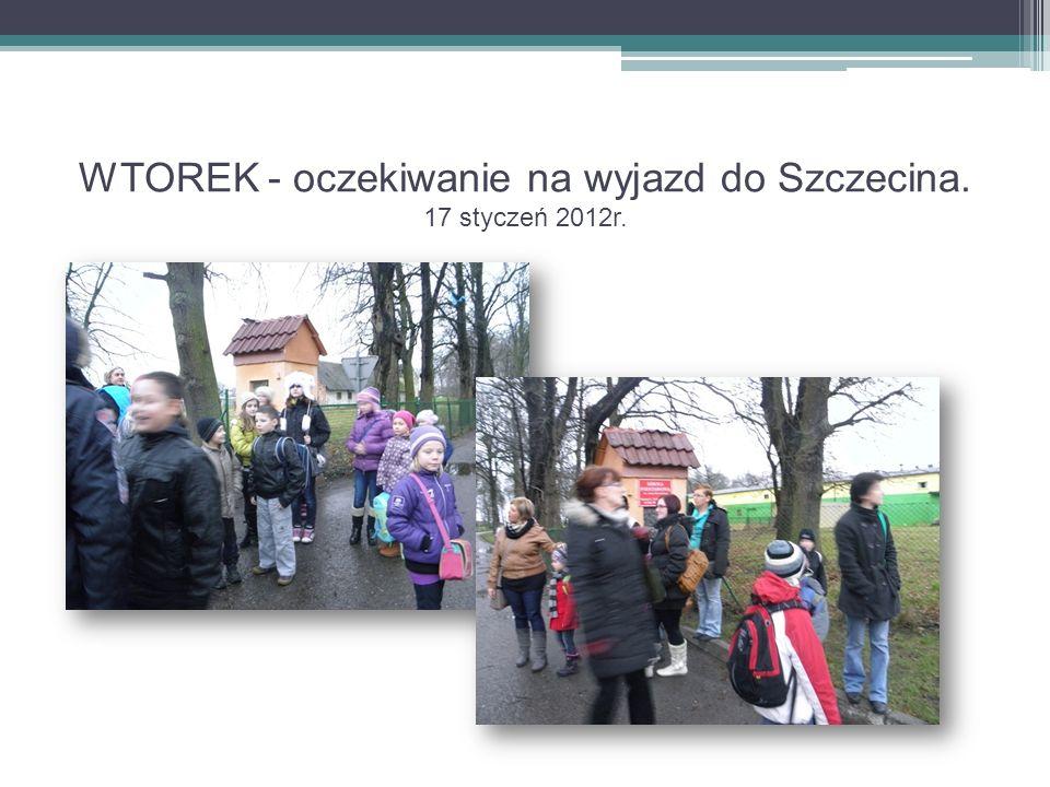 WTOREK - oczekiwanie na wyjazd do Szczecina. 17 styczeń 2012r.