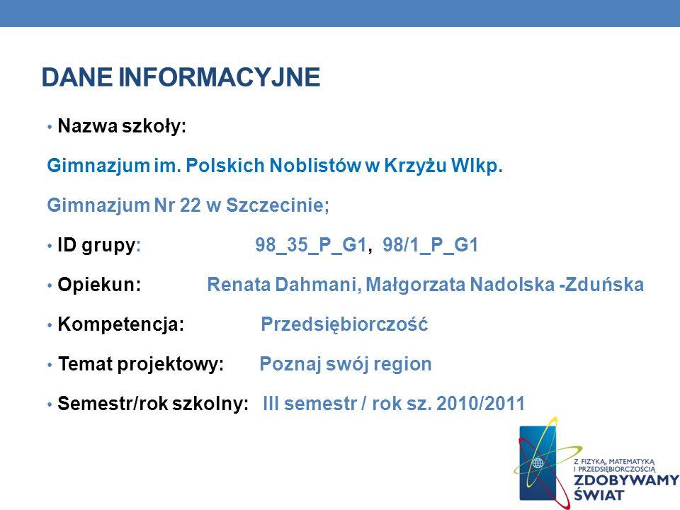 DANE INFORMACYJNE Nazwa szkoły: Gimnazjum im. Polskich Noblistów w Krzyżu Wlkp.