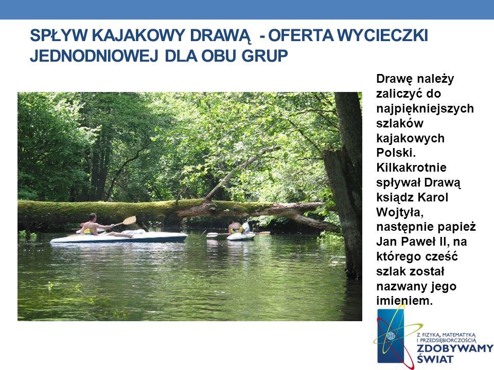 SPŁYW KAJAKOWY DRAWĄ - OFERTA WYCIECZKI JEDNODNIOWEJ DLA OBU GRUP Drawę należy zaliczyć do najpiękniejszych szlaków kajakowych Polski.