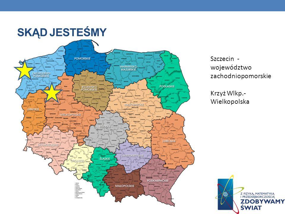SKĄD JESTEŚMY Szczecin - województwo zachodniopomorskie Krzyż Wlkp.- Wielkopolska