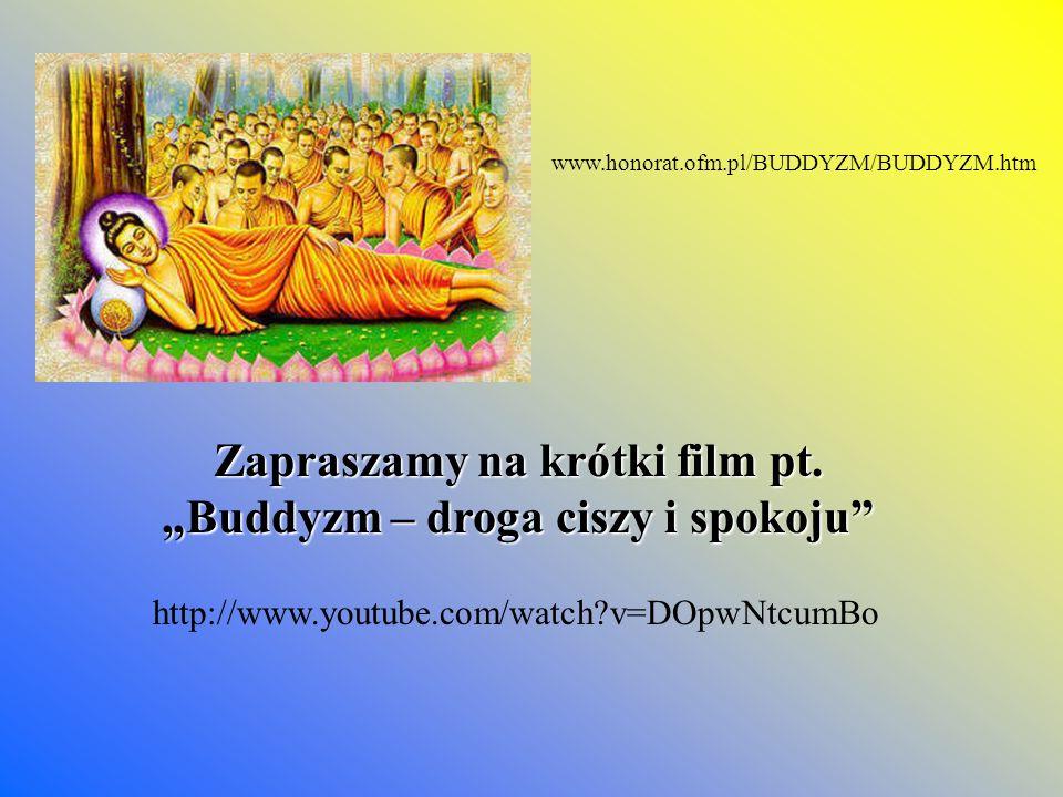www.honorat.ofm.pl/BUDDYZM/BUDDYZM.htm Zapraszamy na krótki film pt. Buddyzm – droga ciszy i spokoju http://www.youtube.com/watch?v=DOpwNtcumBo