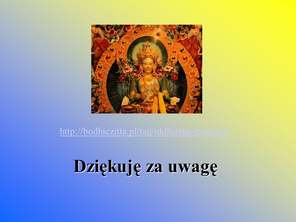 Dziękuję za uwagę http://bodhiczitta.pl/tag/iddhartha-gautama/