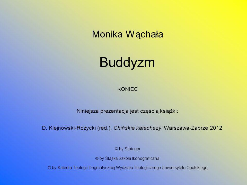 Monika Wąchała Buddyzm KONIEC Niniejsza prezentacja jest częścią książki: D. Klejnowski-Różycki (red.), Chińskie katechezy, Warszawa-Zabrze 2012 © by
