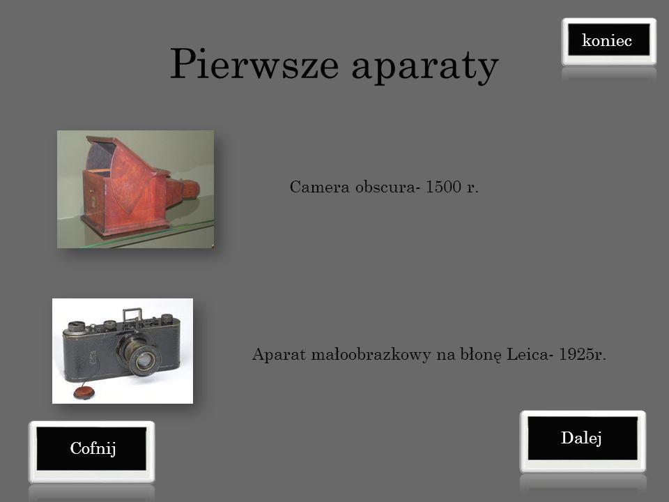 Pierwsze aparaty Camera obscura- 1500 r.Aparat małoobrazkowy na błonę Leica- 1925r.