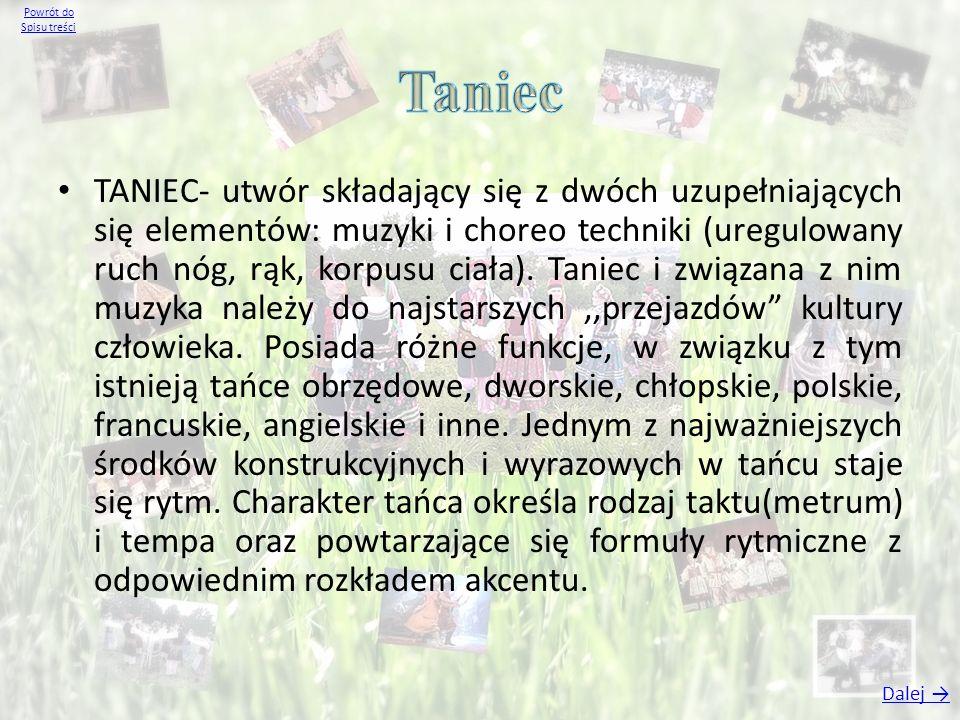 TANIEC- utwór składający się z dwóch uzupełniających się elementów: muzyki i choreo techniki (uregulowany ruch nóg, rąk, korpusu ciała). Taniec i zwią