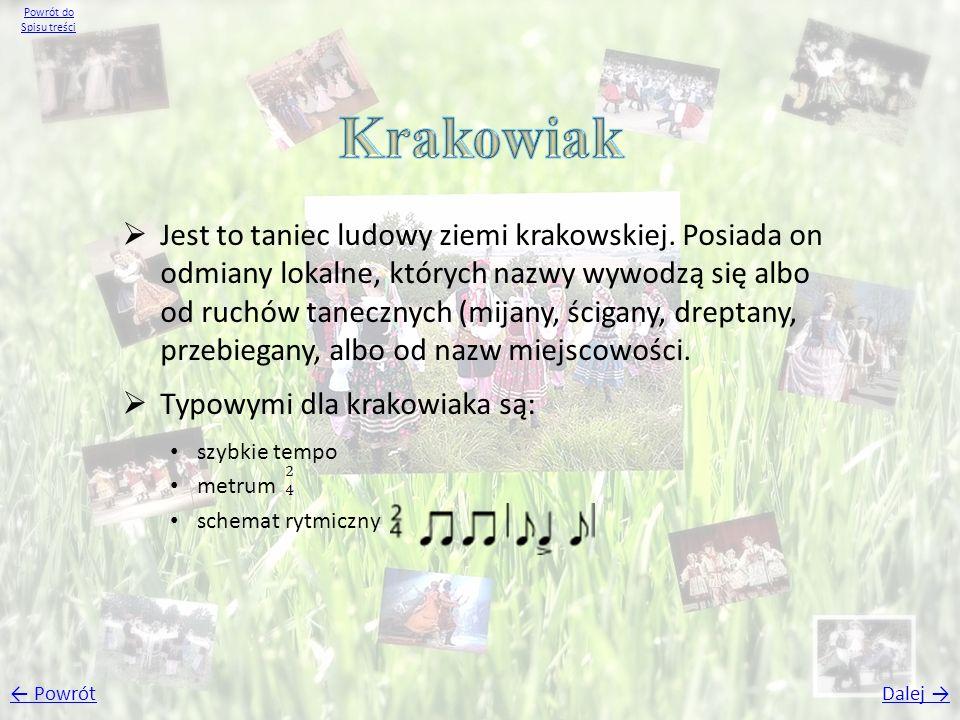 Jest to taniec ludowy ziemi krakowskiej. Posiada on odmiany lokalne, których nazwy wywodzą się albo od ruchów tanecznych (mijany, ścigany, dreptany, p