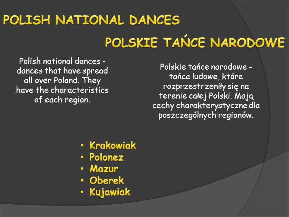 Polskie tańce narodowe - tańce ludowe, które rozprzestrzeniły się na terenie całej Polski. Mają cechy charakterystyczne dla poszczególnych regionów. P