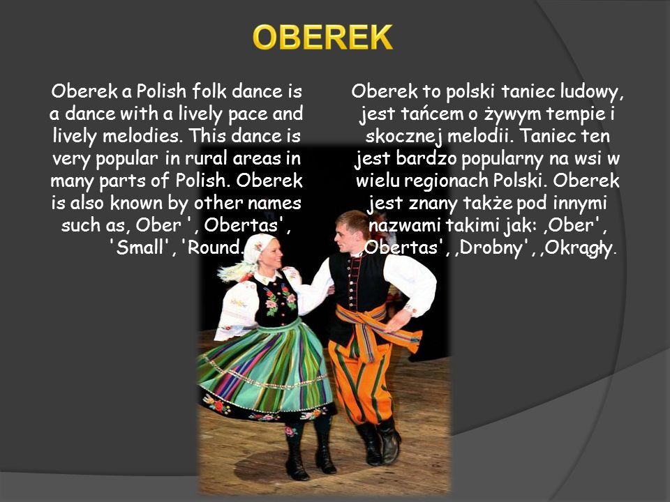 Oberek a Polish folk dance is a dance with a lively pace and lively melodies. This dance is very popular in rural areas in many parts of Polish. Obere