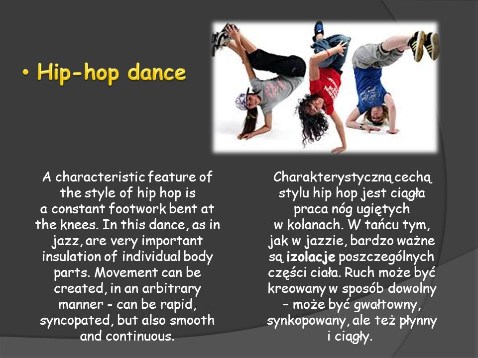 A characteristic feature of the style of hip hop is a constant footwork bent at the knees. In this dance, as in jazz, are very important insulation of