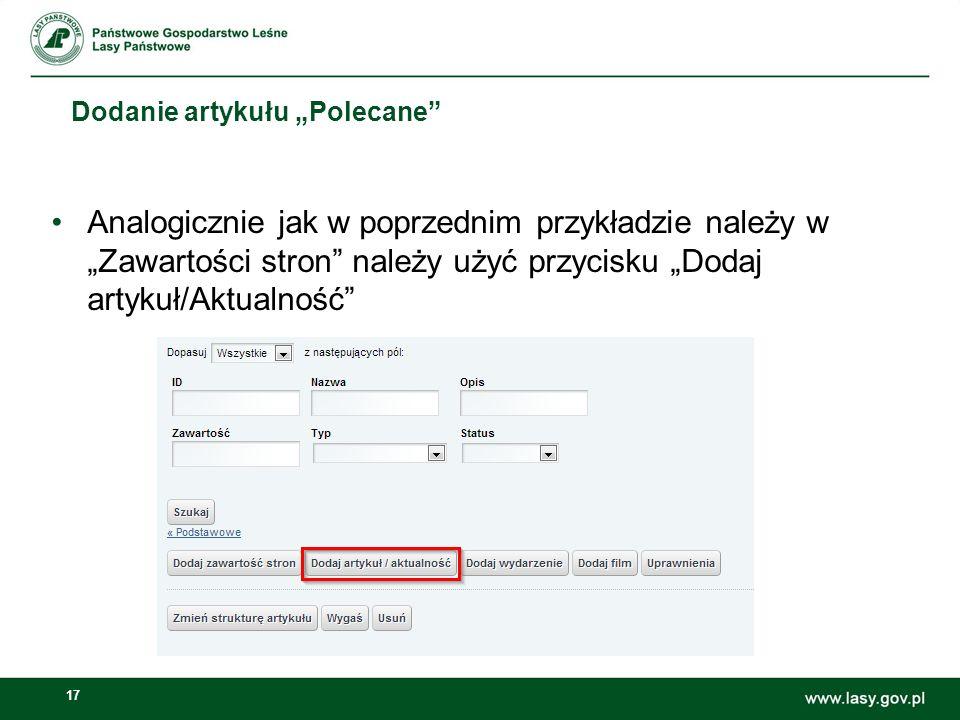 17 Dodanie artykułu Polecane Analogicznie jak w poprzednim przykładzie należy w Zawartości stron należy użyć przycisku Dodaj artykuł/Aktualność
