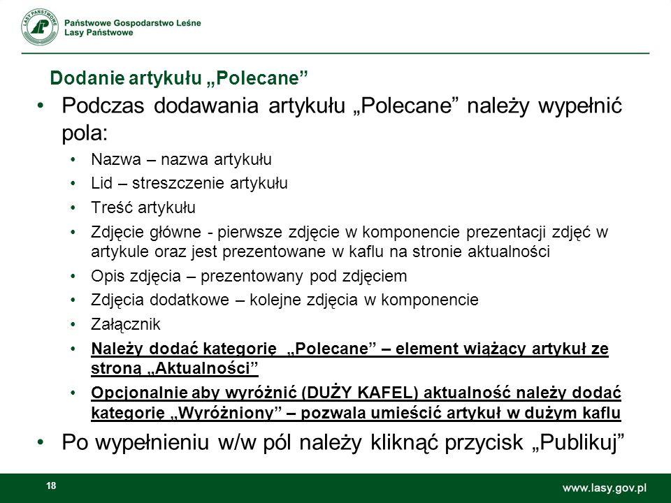 18 Dodanie artykułu Polecane Podczas dodawania artykułu Polecane należy wypełnić pola: Nazwa – nazwa artykułu Lid – streszczenie artykułu Treść artyku