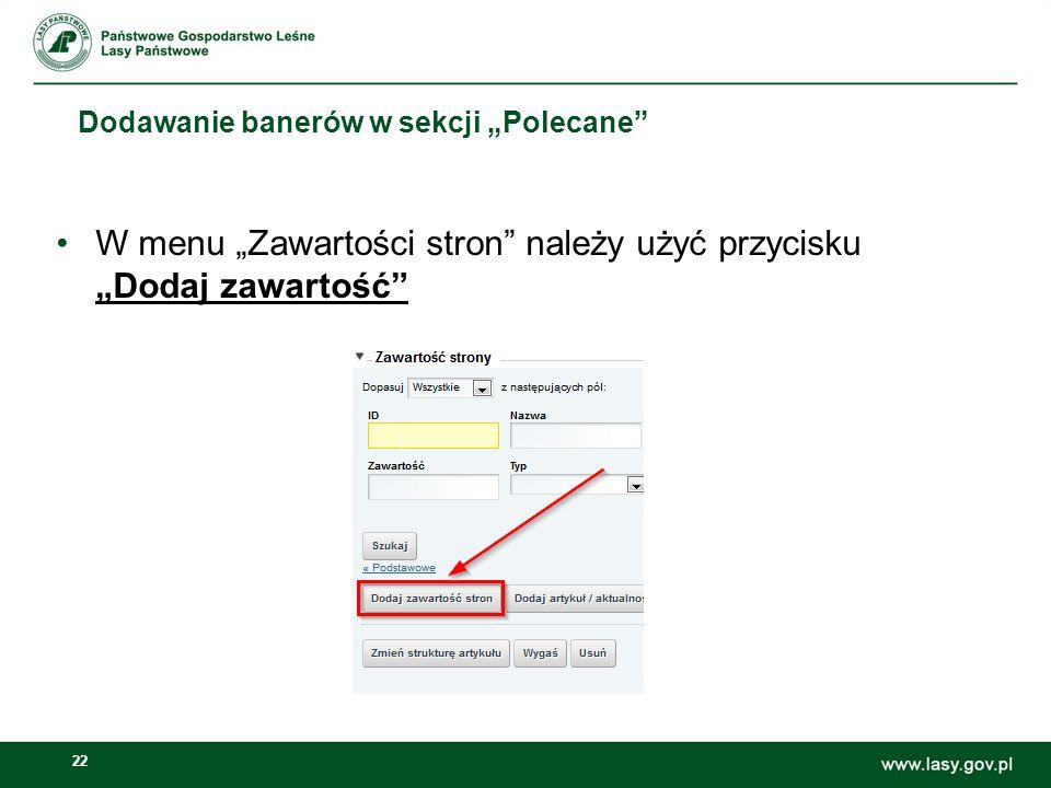22 Dodawanie banerów w sekcji Polecane W menu Zawartości stron należy użyć przycisku Dodaj zawartość Dodawanie banerów w sekcji Polecane