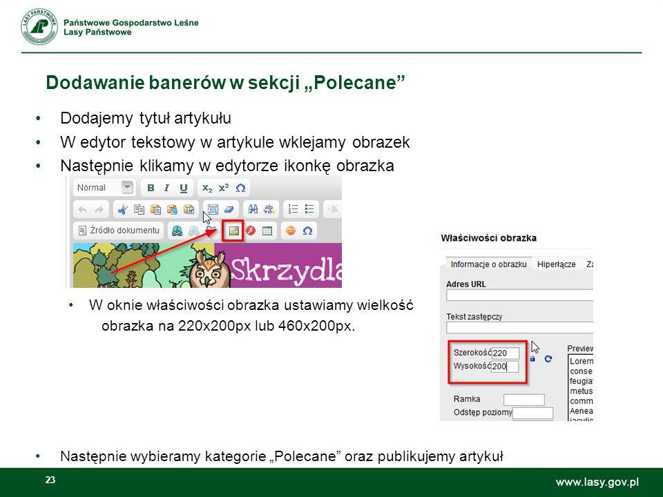 23 Dodawanie banerów w sekcji Polecane Dodajemy tytuł artykułu W edytor tekstowy w artykule wklejamy obrazek Następnie klikamy w edytorze ikonkę obraz