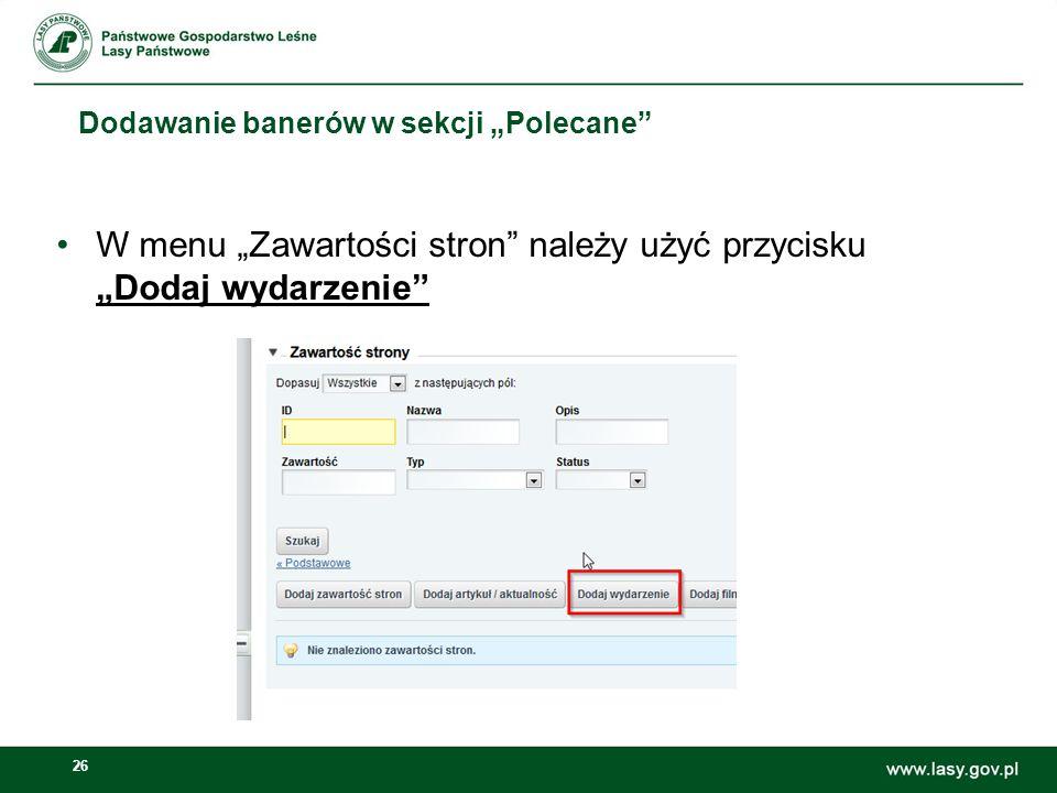 26 Dodawanie banerów w sekcji Polecane W menu Zawartości stron należy użyć przycisku Dodaj wydarzenie Dodawanie banerów w sekcji Polecane