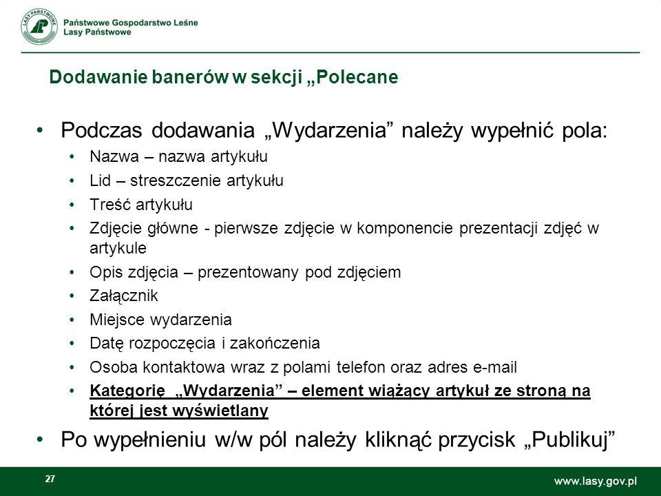 27 Dodawanie banerów w sekcji Polecane Otwieramy: Zarządzaj -> Panel sterownia Zawartość stron Podczas dodawania Wydarzenia należy wypełnić pola: Nazw
