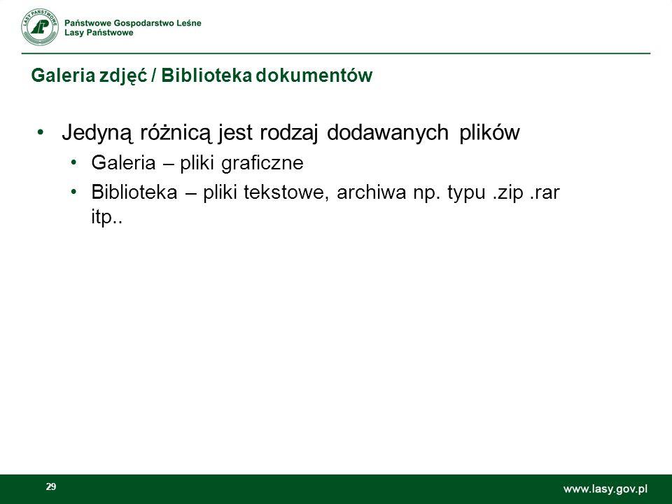29 Galeria zdjęć / Biblioteka dokumentów Jedyną różnicą jest rodzaj dodawanych plików Galeria – pliki graficzne Biblioteka – pliki tekstowe, archiwa n