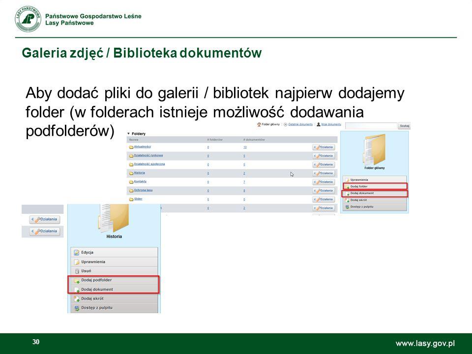 30 Galeria zdjęć / Biblioteka dokumentów Aby dodać pliki do galerii / bibliotek najpierw dodajemy folder (w folderach istnieje możliwość dodawania pod