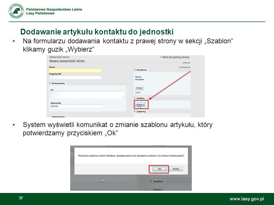 37 Dodawanie artykułu kontaktu do jednostki Na formularzu dodawania kontaktu z prawej strony w sekcji Szablon klikamy guzik Wybierz System wyświetli k
