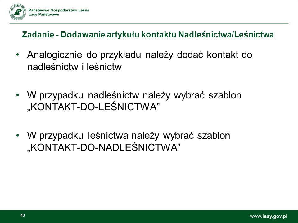 43 Zadanie - Dodawanie artykułu kontaktu Nadleśnictwa/Leśnictwa Analogicznie do przykładu należy dodać kontakt do nadleśnictw i leśnictw W przypadku n