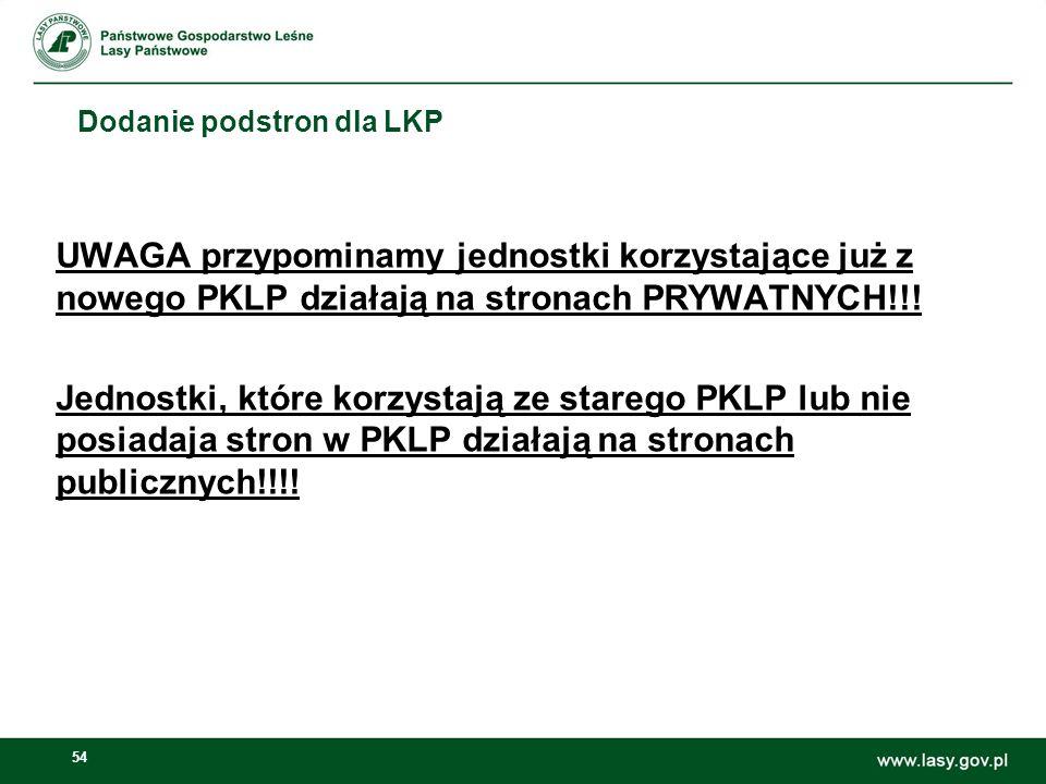 54 Dodanie podstron dla LKP UWAGA przypominamy jednostki korzystające już z nowego PKLP działają na stronach PRYWATNYCH!!! Jednostki, które korzystają