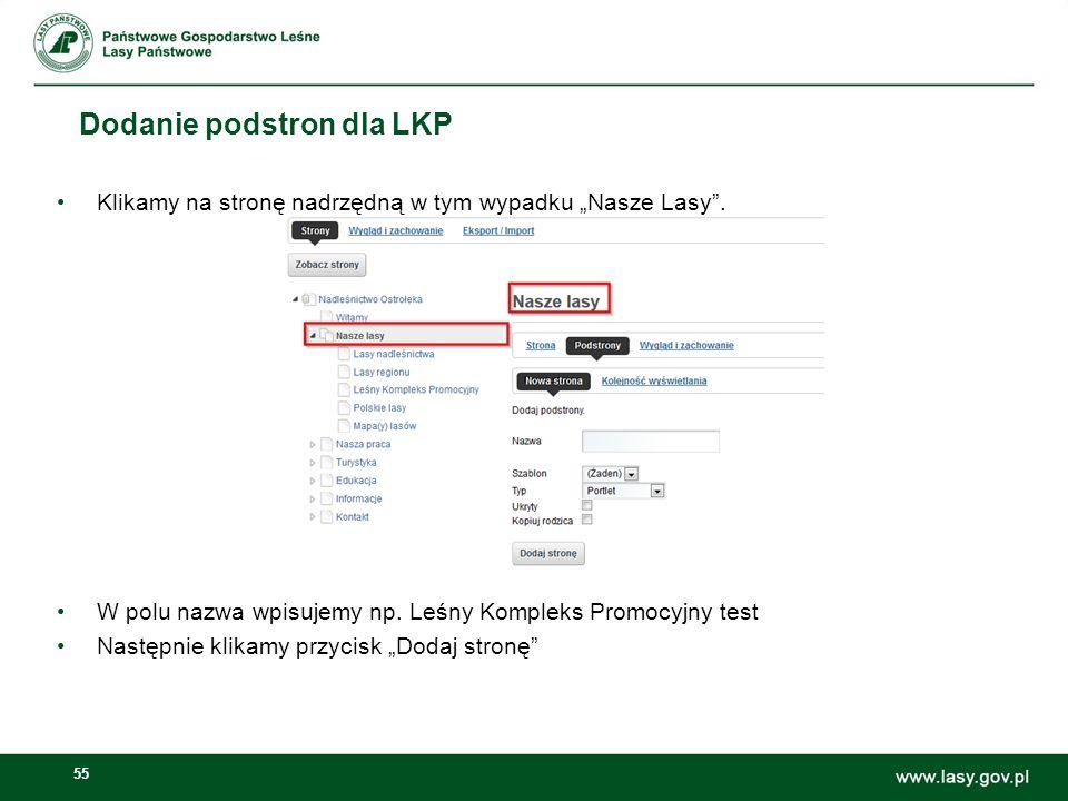 55 Dodanie podstron dla LKP Klikamy na stronę nadrzędną w tym wypadku Nasze Lasy. W polu nazwa wpisujemy np. Leśny Kompleks Promocyjny test Następnie
