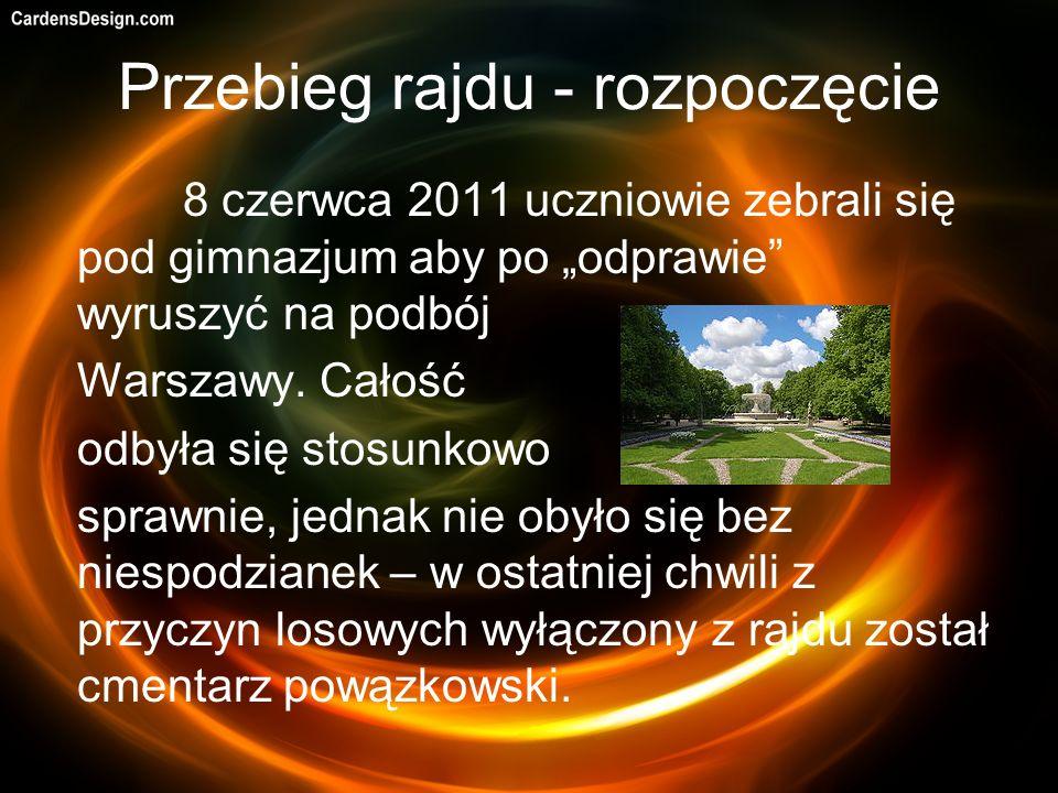 Przebieg rajdu - rozpoczęcie 8 czerwca 2011 uczniowie zebrali się pod gimnazjum aby po odprawie wyruszyć na podbój Warszawy. Całość odbyła się stosunk