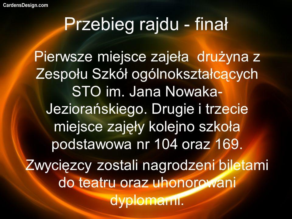 Przebieg rajdu - finał Pierwsze miejsce zajeła drużyna z Zespołu Szkół ogólnokształcących STO im. Jana Nowaka- Jeziorańskiego. Drugie i trzecie miejsc