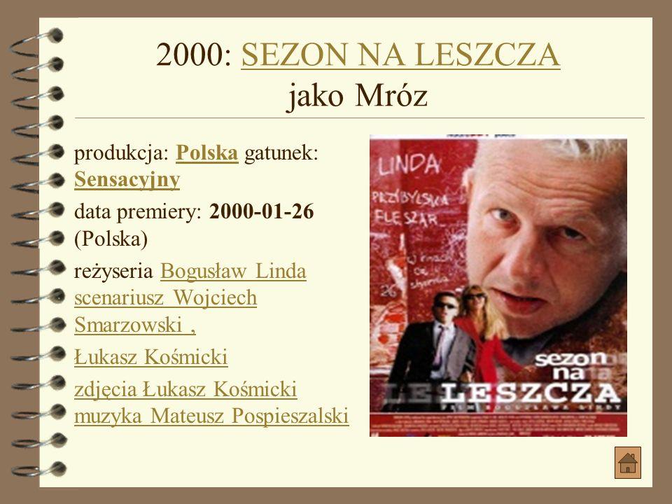 2000: SIEĆ jako ojciec DankiSIEĆ jako ojciec Danki produkcja: Polska gatunek: KomediaPolskaKomedia reżyseria Krzysztof KrauzeKrzysztof Krauze scenariu