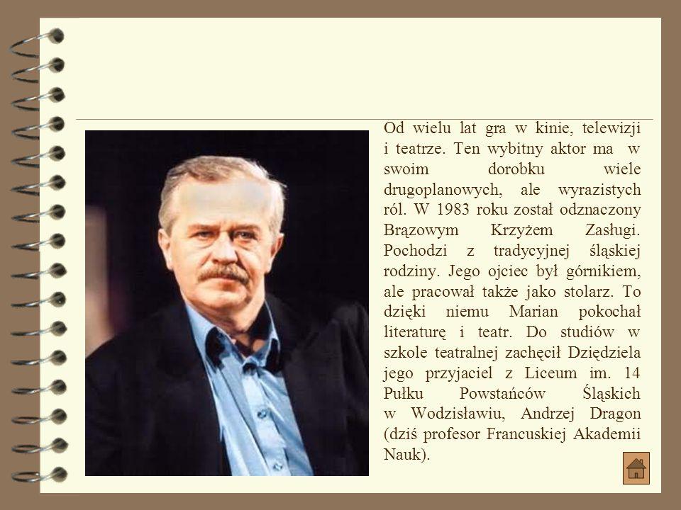 Marian Dziędziel (ur. 5 sierpnia 19475 sierpnia1947 w Gołkowicach) – polski aktor filmowy, telewizyjny i teatralny.Gołkowicach) – polski aktor filmowy