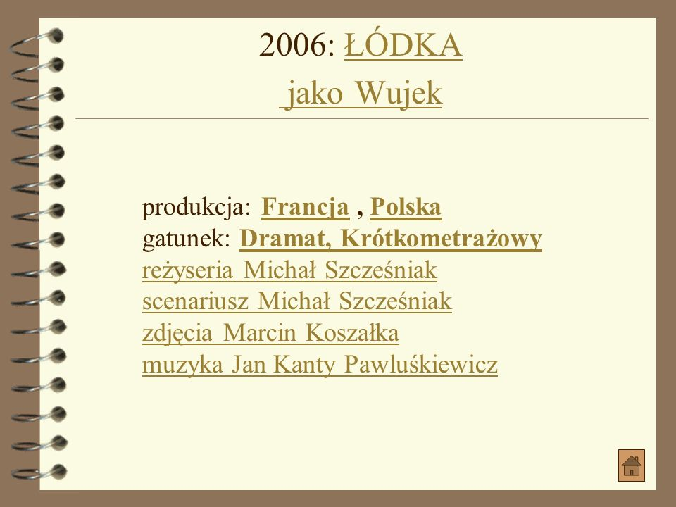 2006: JASNE BŁĘKITNE OKNA jako Rogaś, ojciec BeatyJASNE BŁĘKITNE OKNA jako Rogaś, ojciec Beaty produkcja: Polska gatunek: MelodramatPolska Melodramat