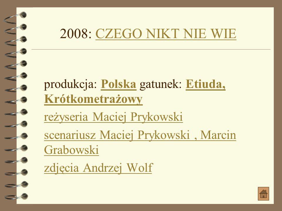 2008: ZEROZERO produkcja: Polska gatunek: ObyczajowyPolskaObyczajowy reżyseria Paweł BorowskiPaweł Borowski scenariusz Paweł Borowski scenariusz Paweł