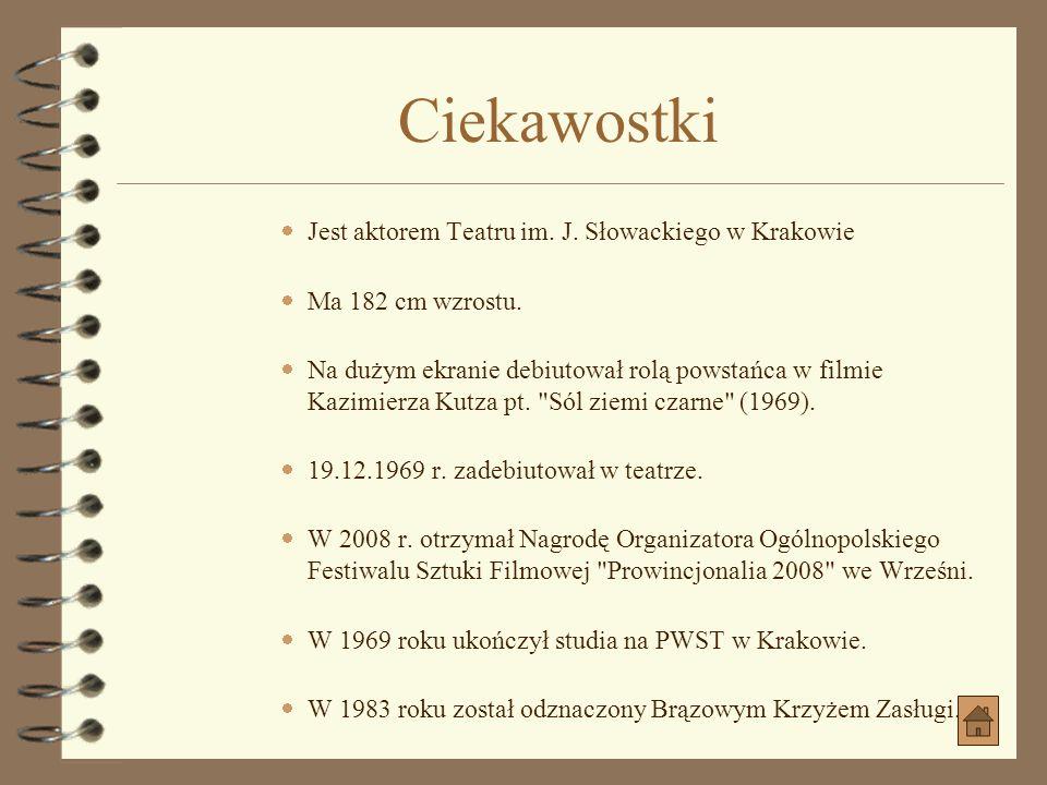 2009: MIASTO Z MORZA jako Augustyn KonkaMIASTO Z MORZA produkcja: PolskaPolska gatunek: HistorycznyHistoryczny data premiery: 2009-09 (Świat) reżyseri