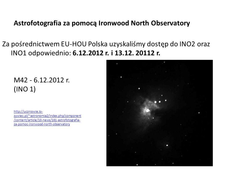 Astrofotografia za pomocą Ironwood North Observatory Za pośrednictwem EU-HOU Polska uzyskaliśmy dostęp do INO2 oraz INO1 odpowiednio: 6.12.2012 r. i 1