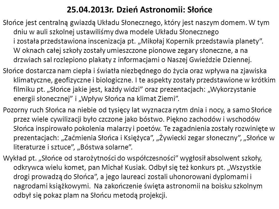 25.04.2013r. Dzień Astronomii: Słońce Słońce jest centralną gwiazdą Układu Słonecznego, który jest naszym domem. W tym dniu w auli szkolnej ustawiliśm
