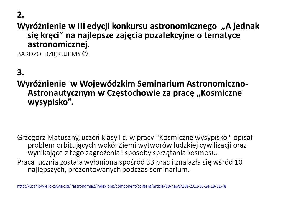 2. Wyróżnienie w III edycji konkursu astronomicznego A jednak się kręci na najlepsze zajęcia pozalekcyjne o tematyce astronomicznej. BARDZO DZIĘKUJEMY
