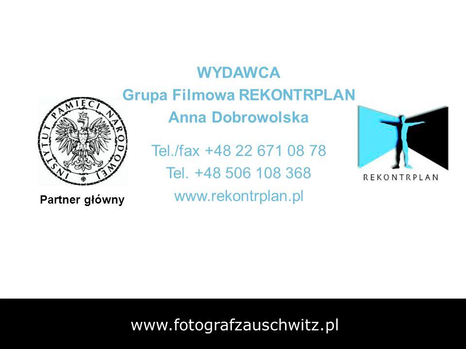 www.fotografzauschwitz.pl Partner główny WYDAWCA Grupa Filmowa REKONTRPLAN Anna Dobrowolska Tel./fax +48 22 671 08 78 Tel. +48 506 108 368 www.rekontr