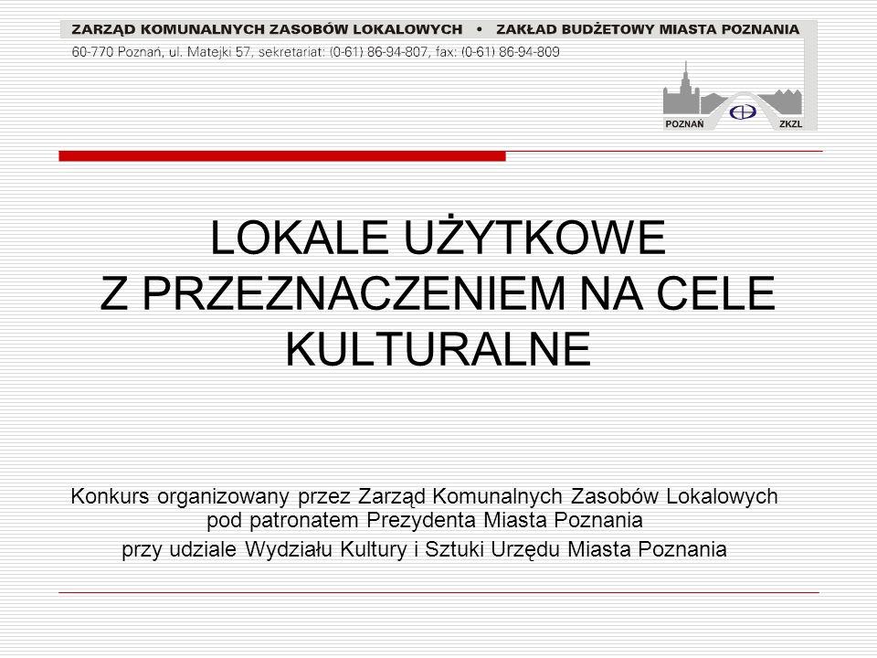 LOKALE UŻYTKOWE Z PRZEZNACZENIEM NA CELE KULTURALNE Konkurs organizowany przez Zarząd Komunalnych Zasobów Lokalowych pod patronatem Prezydenta Miasta
