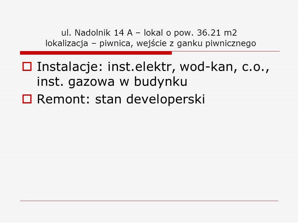 ul. Nadolnik 14 A – lokal o pow. 36.21 m2 lokalizacja – piwnica, wejście z ganku piwnicznego Instalacje: inst.elektr, wod-kan, c.o., inst. gazowa w bu