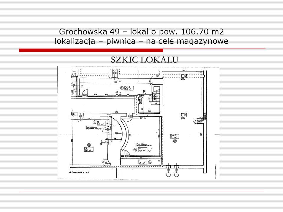 Grochowska 49 – lokal o pow. 106.70 m2 lokalizacja – piwnica – na cele magazynowe SZKIC LOKALU