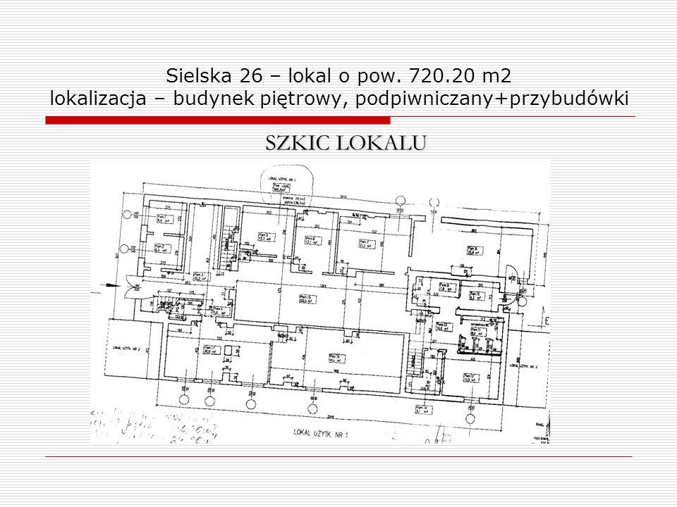 Sielska 26 – lokal o pow. 720.20 m2 lokalizacja – budynek piętrowy, podpiwniczany+przybudówki SZKIC LOKALU