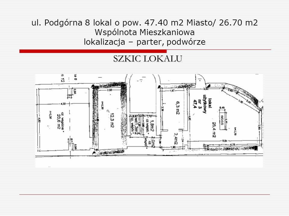 ul. Podgórna 8 lokal o pow. 47.40 m2 Miasto/ 26.70 m2 Wspólnota Mieszkaniowa lokalizacja – parter, podwórze SZKIC LOKALU