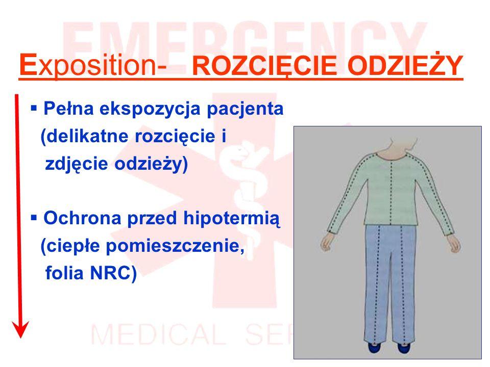 Exposition- ROZCIĘCIE ODZIEŻY Pełna ekspozycja pacjenta (delikatne rozcięcie i zdjęcie odzieży) Ochrona przed hipotermią (ciepłe pomieszczenie, folia NRC)