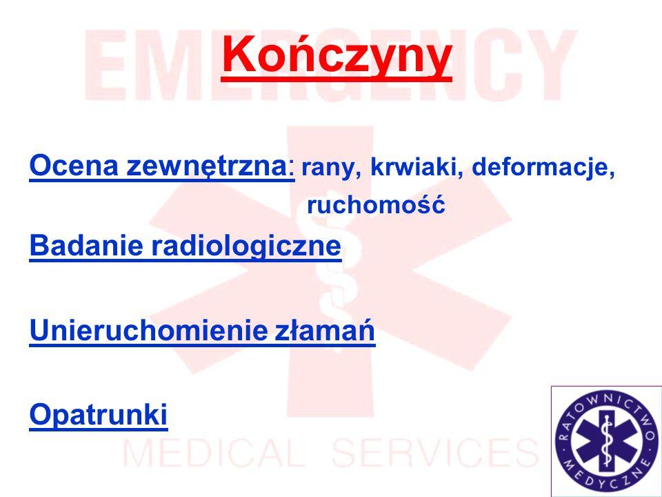 Kończyny Ocena zewnętrzna: rany, krwiaki, deformacje, ruchomość Badanie radiologiczne Unieruchomienie złamań Opatrunki
