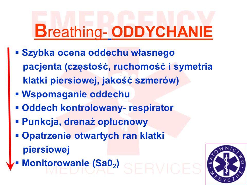 B reathing- ODDYCHANIE Szybka ocena oddechu własnego pacjenta (częstość, ruchomość i symetria klatki piersiowej, jakość szmerów) Wspomaganie oddechu Oddech kontrolowany- respirator Punkcja, drenaż opłucnowy Opatrzenie otwartych ran klatki piersiowej Monitorowanie (Sa0 2 )