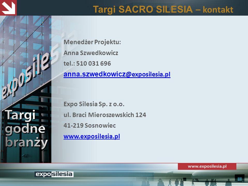 Targi SACRO SILESIA – kontakt Menedżer Projektu: Anna Szwedkowicz tel.: 510 031 696 anna.szwedkowicz @exposilesia.pl anna.szwedkowicz @exposilesia.pl Expo Silesia Sp.