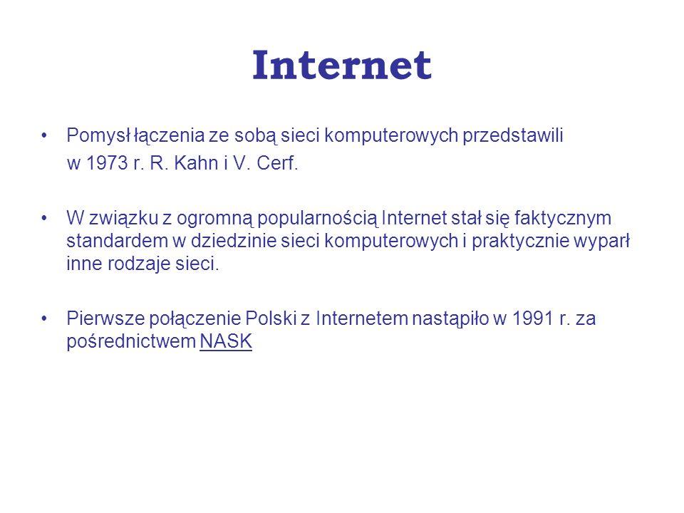 Internet Pomysł łączenia ze sobą sieci komputerowych przedstawili w 1973 r. R. Kahn i V. Cerf. W związku z ogromną popularnością Internet stał się fak