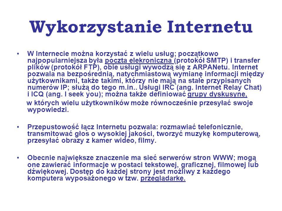 Wykorzystanie Internetu W Internecie można korzystać z wielu usług; początkowo najpopularniejsza była poczta elekroniczna (protokół SMTP) i transfer p