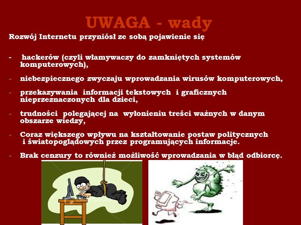 UWAGA - wady Rozwój Internetu przyniósł ze sobą pojawienie się - hackerów (czyli włamywaczy do zamkniętych systemów komputerowych), - niebezpiecznego