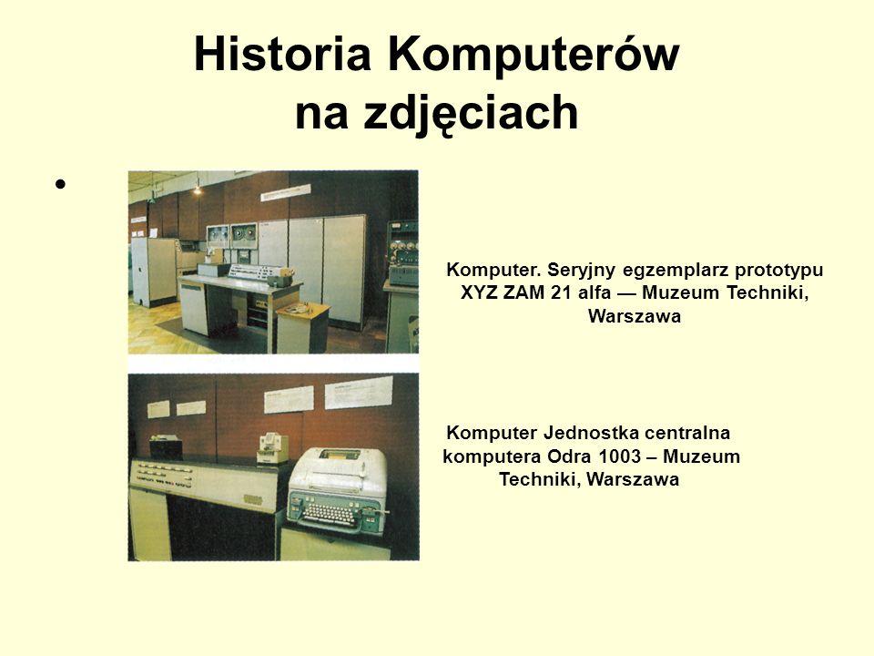 Historia Komputerów na zdjęciach Komputer. Seryjny egzemplarz prototypu XYZ ZAM 21 alfa Muzeum Techniki, Warszawa Komputer Jednostka centralna kompute