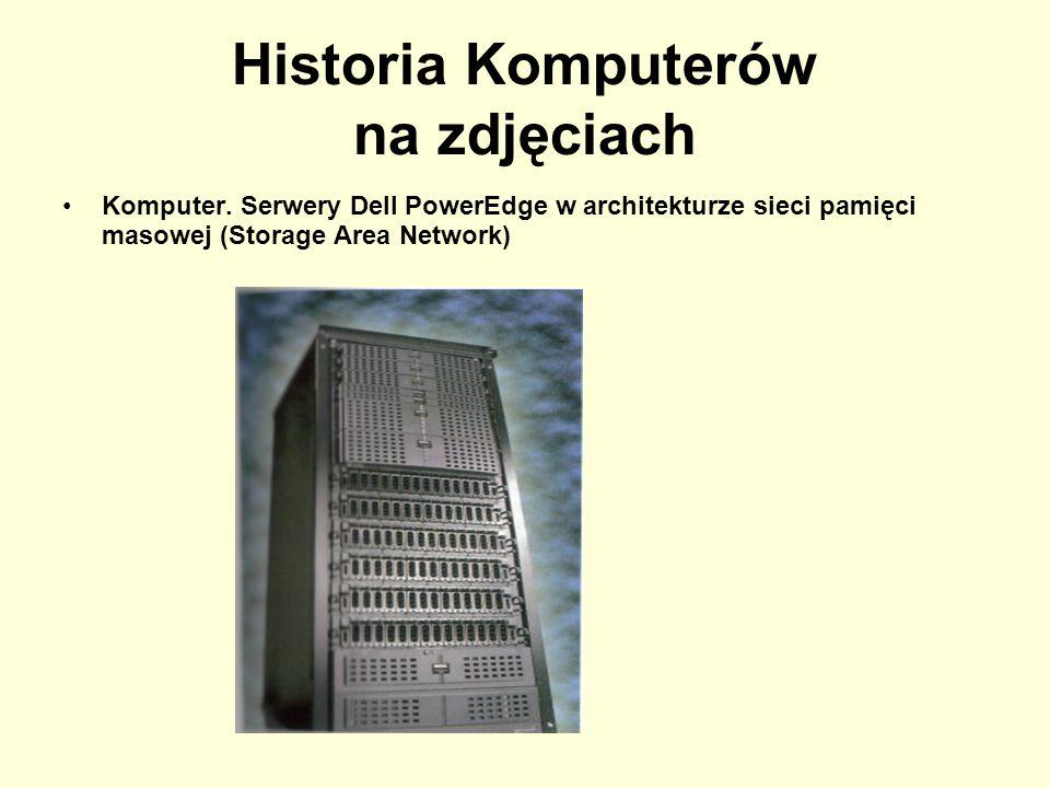 Historia Komputerów na zdjęciach Komputer. Serwery Dell PowerEdge w architekturze sieci pamięci masowej (Storage Area Network)